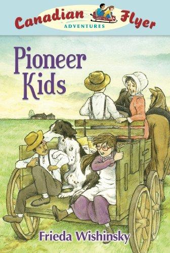 Pioneer Kids (Canadian Flyer Adventures): Wishinsky, Frieda