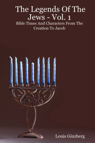 The Legends Of The Jews - Vol. 1 Bible Times And Characters From The Creation To Jacob: Louis ...