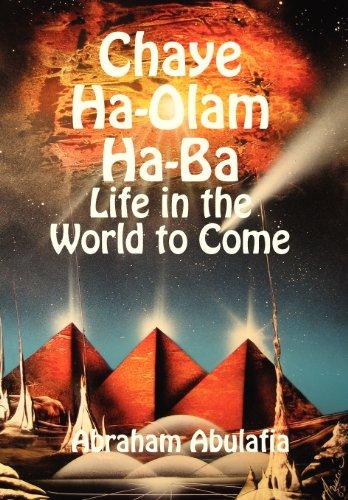 Chaye Ha-Olam Ha-Ba - Life in the World to Come: Abulafia, Avraham