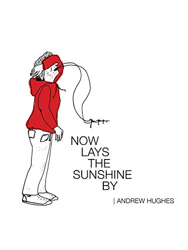 Now Lays the Sunshine By: Andrew Hughes