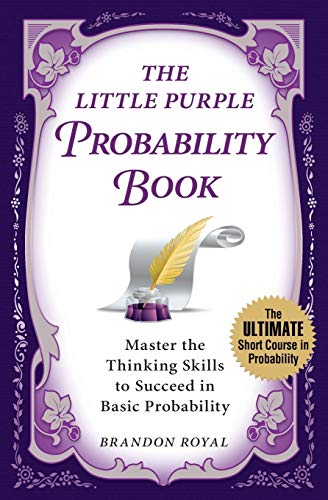 The Little Purple Probability Book Mastering the Thinking Skills That Unlock the Secrets of Basic ...