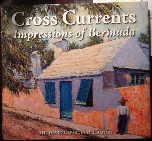 9781897403921: Cross Currents Impressions of Bermuda (The David L. White Collection)