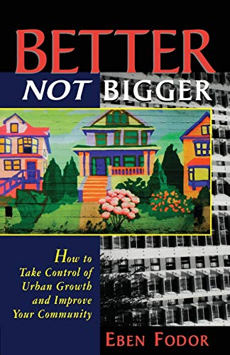 9781897408032: Better NOT Bigger: How to Take Control of Urban Growth and Improve your Community