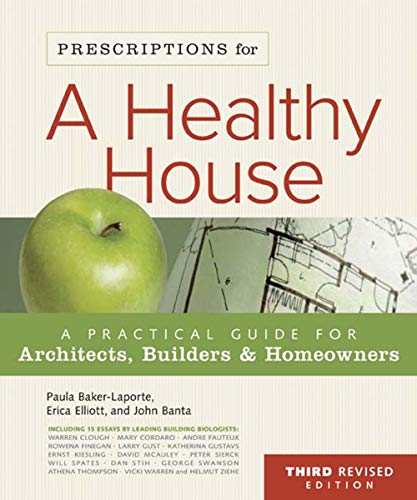 Prescriptions for a Healthy House: A Practical Guide for Architects, Builders and Homeowners: ...
