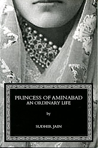 Princess of Aminabad: An Ordinary Life: Jain, Sudhir