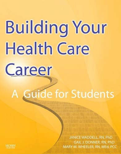 Building Your Health Care Career: A Guide: Janice Waddell, Gail