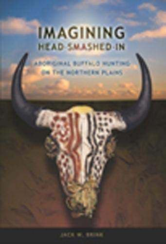 9781897425008: Imagining Head-Smashed-In: Aboriginal Buffalo Hunting on the Northern Plains (Athabasca University Press)