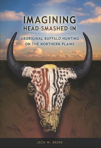 9781897425046: Imagining Head-Smashed-In: Aboriginal Buffalo Hunting on the Northern Plains (Athabasca University Press)