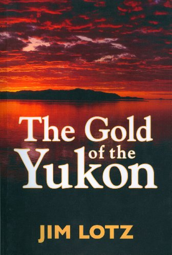 The Gold of the Yukon: Dawson City: Jim Lotz