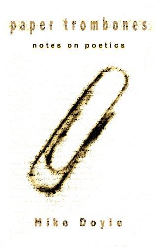 Paper Trombones: Notes on Poetics: Mike Doyle