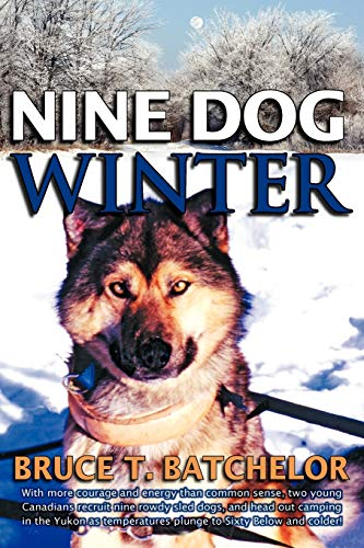 9781897435175: Nine Dog Winter: In 1980, Two Young Canadians Recruited Nine Rowdy Sled Dogs, and Headed Out Camping in the Yukon as Temperatures Plung: With More ... Plunge to Sixty Below and Colder!