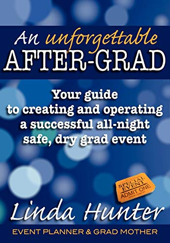 An Unforgettable After-Grad: Your guide to creating and operating a successful all-night safe, dry,...