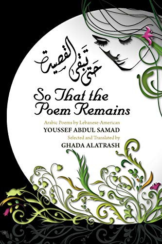 So That the Poem Remains: Arabic Poems: Abdul Samad, Youssef,