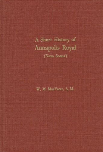 9781897446409: A Short History of Annapolis Royal: The Port Royal of the French, From Its Settlement in 1604 to the Withdrawal of the British Troops in 1854
