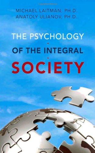The Psychology of the Integral Society: Uilanov, Anatoly, Laitman, Michael