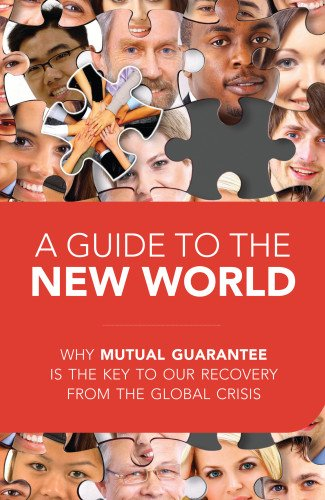 9781897448724: A Guide to the New World: Why Mutual Guarantee is the Key to our Recovery from the Global Crisis