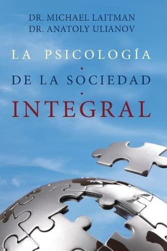 La Psicologia de la Sociedad Integral (Spanish: Michael Laitman; Anatoly
