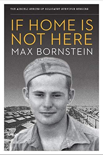 If Home is Not Here (The Azrieli Series of Holocaust Survivor Memoirs): Max Bornstein