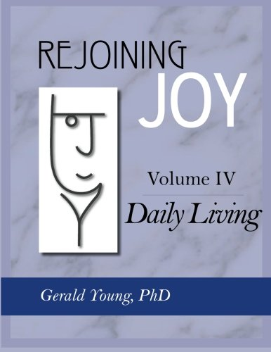 REJOINING JOY: Volume 4 Daily Living: Dr. Gerald Young