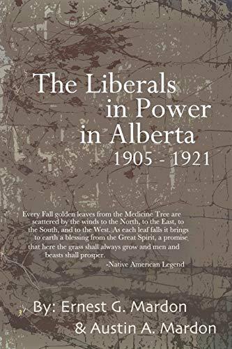 The Liberals in Power in Alberta 1905-1921: Austin Mardon