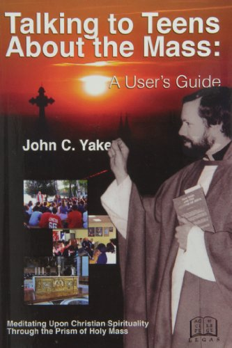 Talking to Teens About the Mass:a User's: John C. Yake