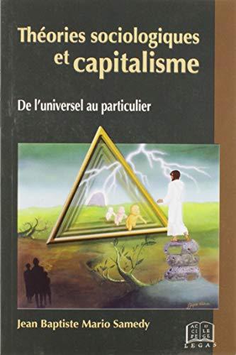 Th?ories Sociologiques et Capitalisme : De L'universel: Jean/ Mario Baptiste/