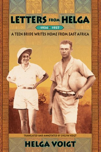 Letters From Helga 1934-1937: A Teen Bride Writes Home From East Africa: Helga Voigt Translated by ...