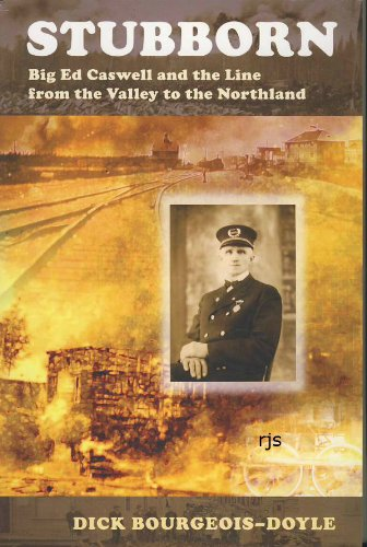 9781897508831: Stubborn: Big Ed Caswell and the Line from the Valley to the Northland