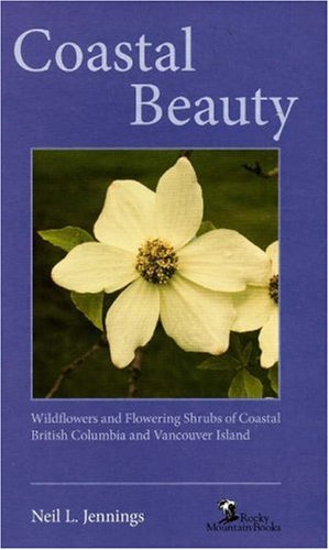 Coastal Beauty: Wildflowers and Flowering Shrubs of Coastal British Columbia and Vancouver Island (...