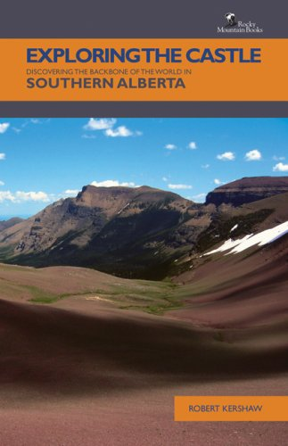 9781897522042: Exploring The Castle: Discovering The Backbone of the World in Southern Alberta