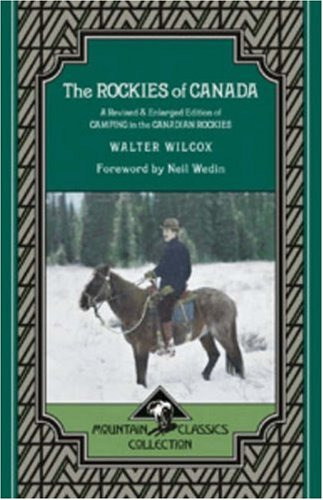 Rockies of Canada : A Revised and: Wilcox, Walter Dwight;