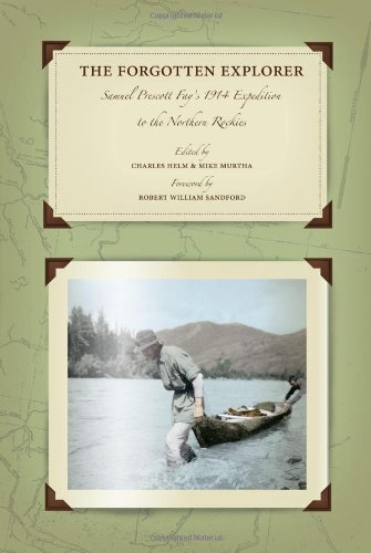 9781897522554: The Forgotten Explorer: Samuel Prescott Fay's 1914 Expedition to the Northern Rockies (Mountain Classics Collection)