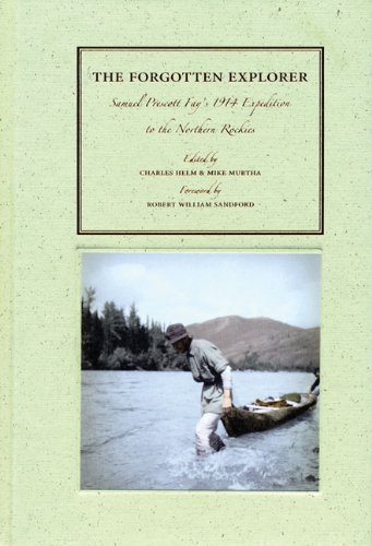 9781897522561: The Forgotten Explorer: Samuel Prescott Fay's 1914 Expedition to the Northern Rockies