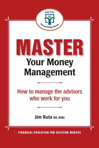 Master Your Money Management: How to manage the advisors who work for you (Master Your Personal ...
