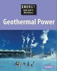 Geothermal Power (Energy Now and in the Future): Morris, Neil