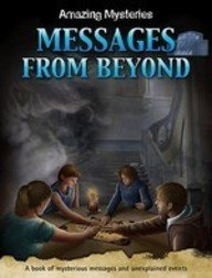 Messages from Beyond (Amazing Mysteries): Anne Rooney