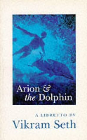 ARION & THE DOLPHIN: A Libretto: Seth, Vikram.