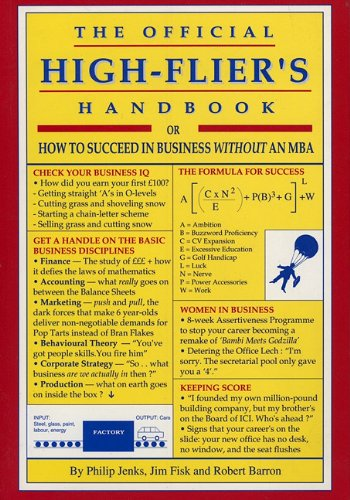 The Official High-Flier's Handbook: How to Succeed in Business without an MBA: Jenks, Philip, ...