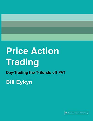 Price Action Trading: Day-trading the T-bonds Off PAT (Paperback): Bill Eykyn
