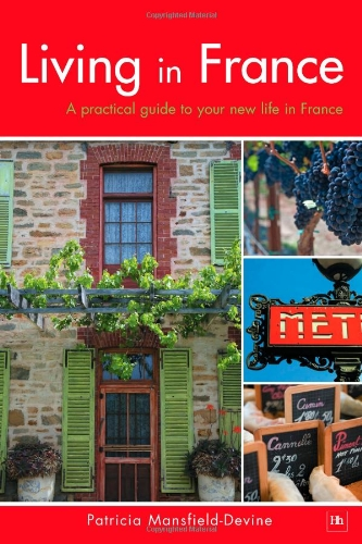 9781897597927: Living in France: A Practical Guide to Your New Life in France