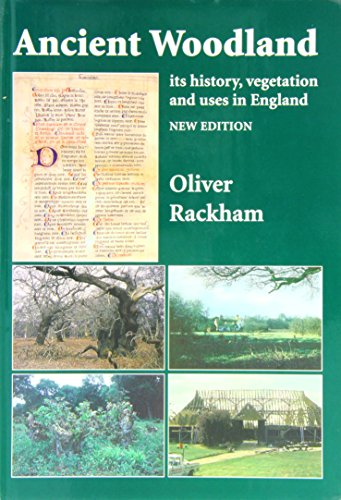 Ancient Woodland, its history, vegetation and uses in England. New Edition.: Oliver Rackham