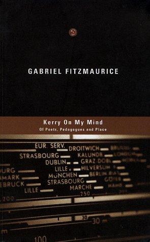 Kerry on my Mind. Of Poets, Pedagogues and Place.: Fitzmaurice, Gabriel.