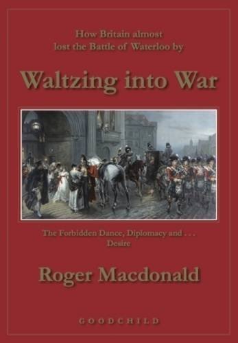 9781897657003: Waltzing into War: How Britain Almost Lost the Battle of Waterloo