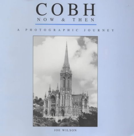 9781897685969: Cobh: Now and Then - A Pictorial Journey