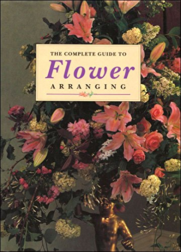 9781897730201: The Complete Guide to Flower Arranging