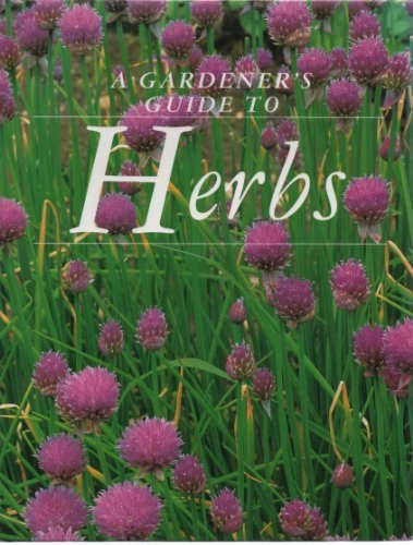 A Gardener`s Guide To Herbs