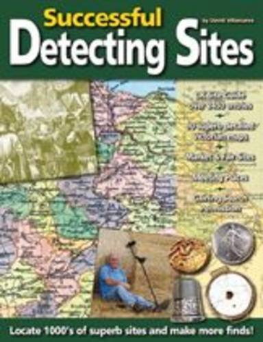9781897738306: Successful Detecting Sites: Locate 1000's of Superb Sites and Make More Finds
