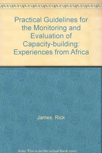 Practical Guidelines for the Monitoring and Evaluation of Capacity-building: Experiences from Africa (1897748647) by James, Rick