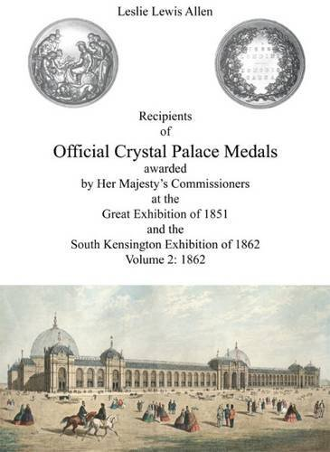 9781897754177: Recipients of Official Crystal Palace Medals Awarded by Her Majesty's Commissioners at the Great Exhibition of 1851 and the South Kensington of 1862: 1862 Volume 2