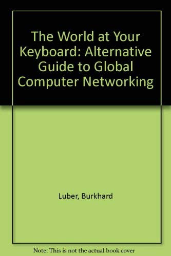 The World at Your Keyboard: An Alternative Guide to Global Computer Networking: Luber, Burkhard